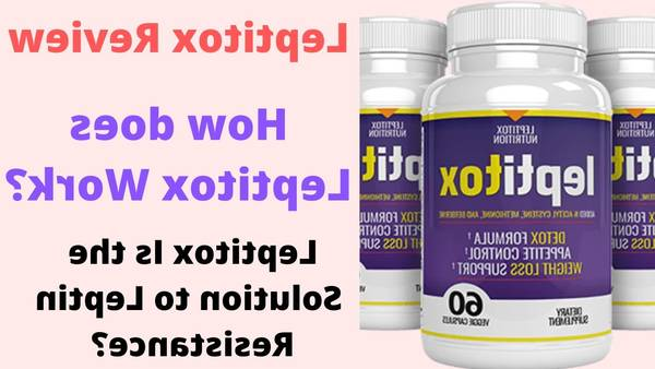 ••▷ Leptitox : Leptitox – Weight Loss Supplement Price, Ingredients, Results [2020]